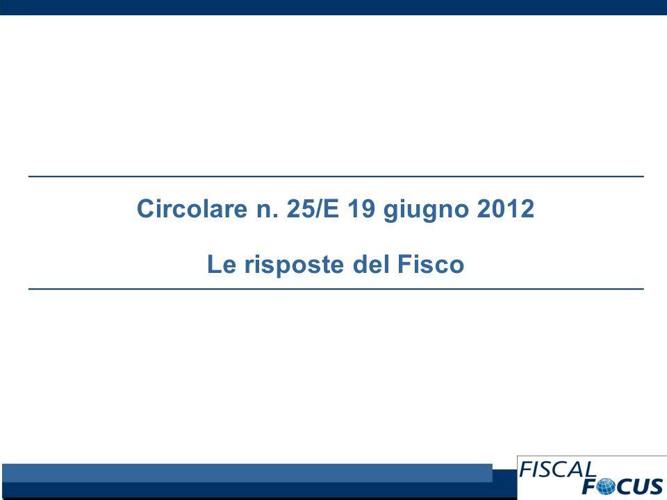 Circolare n. 25/E 19 giugno 2012 Le risposte del Fisco