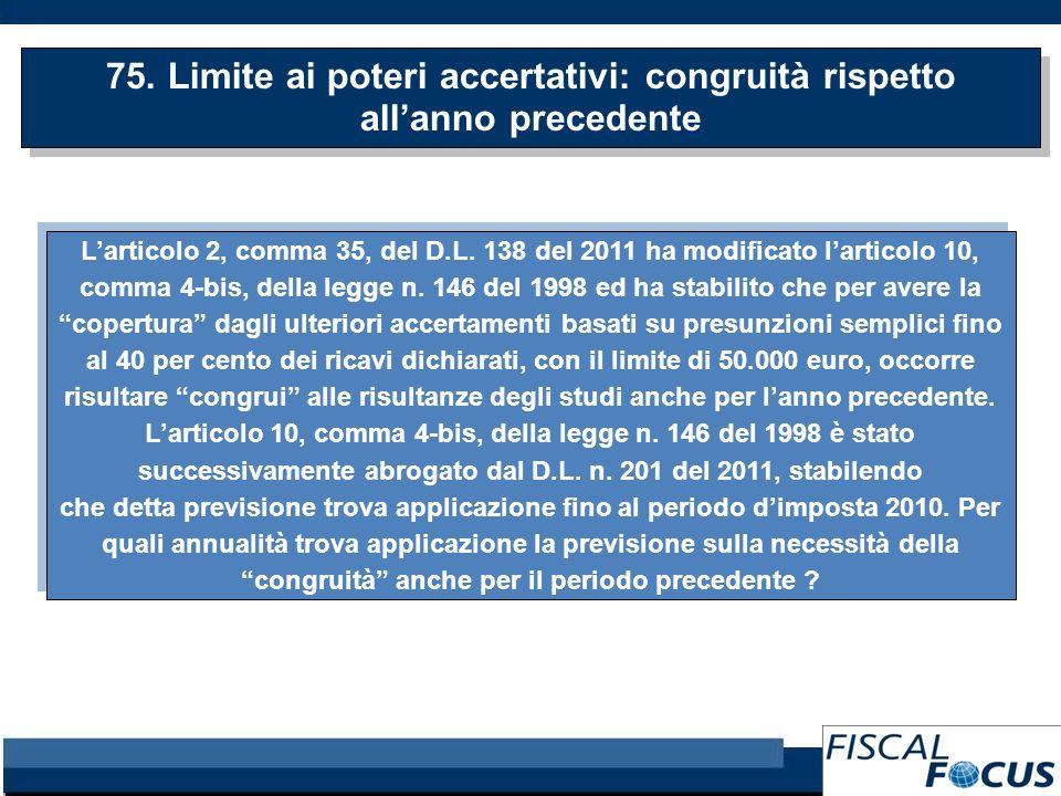 75. Limite ai poteri accertativi: congruità rispetto allanno precedente Larticolo 2, comma 35, del D.L. 138 del 2011 ha modificato larticolo 10, comma