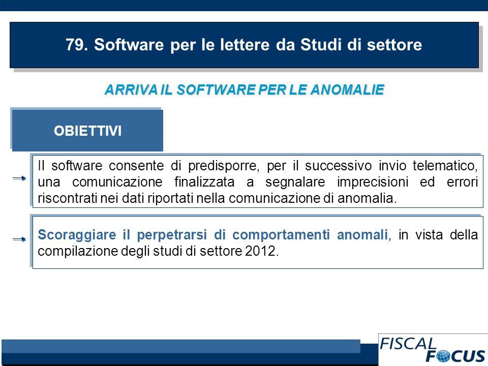 ARRIVA IL SOFTWARE PER LE ANOMALIE 79. Software per le lettere da Studi di settore OBIETTIVI Il software consente di predisporre, per il successivo in