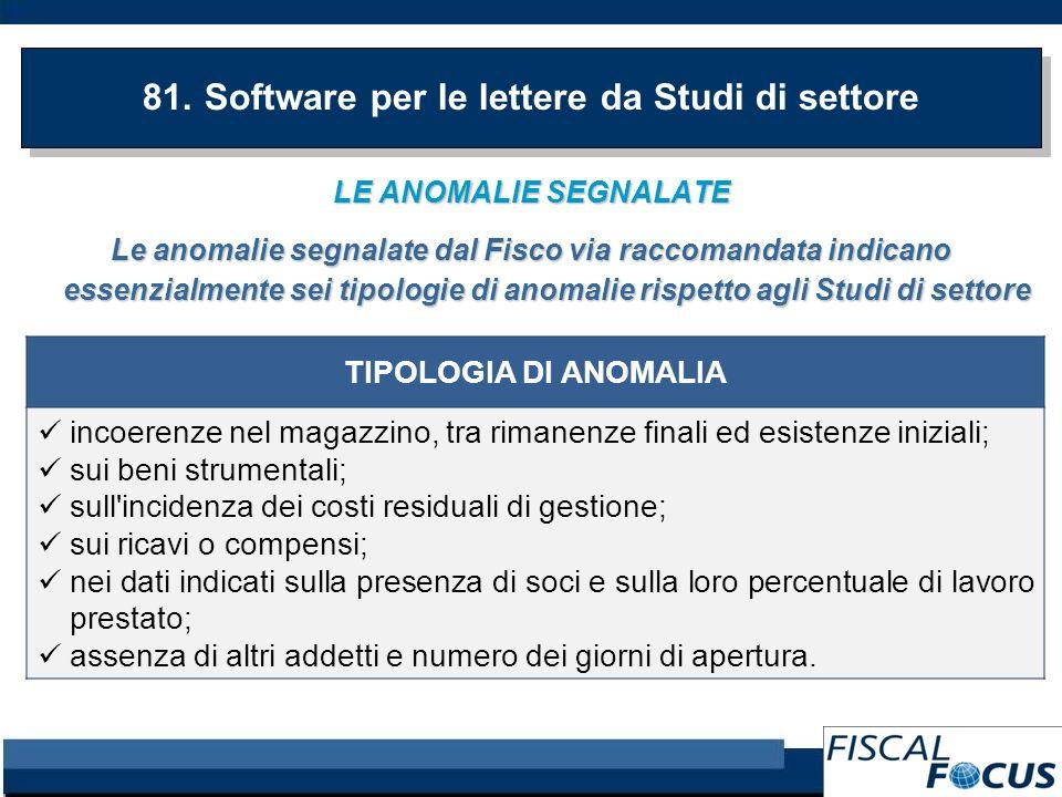 LE ANOMALIE SEGNALATE Le anomalie segnalate dal Fisco via raccomandata indicano essenzialmente sei tipologie di anomalie rispetto agli Studi di settore 81.