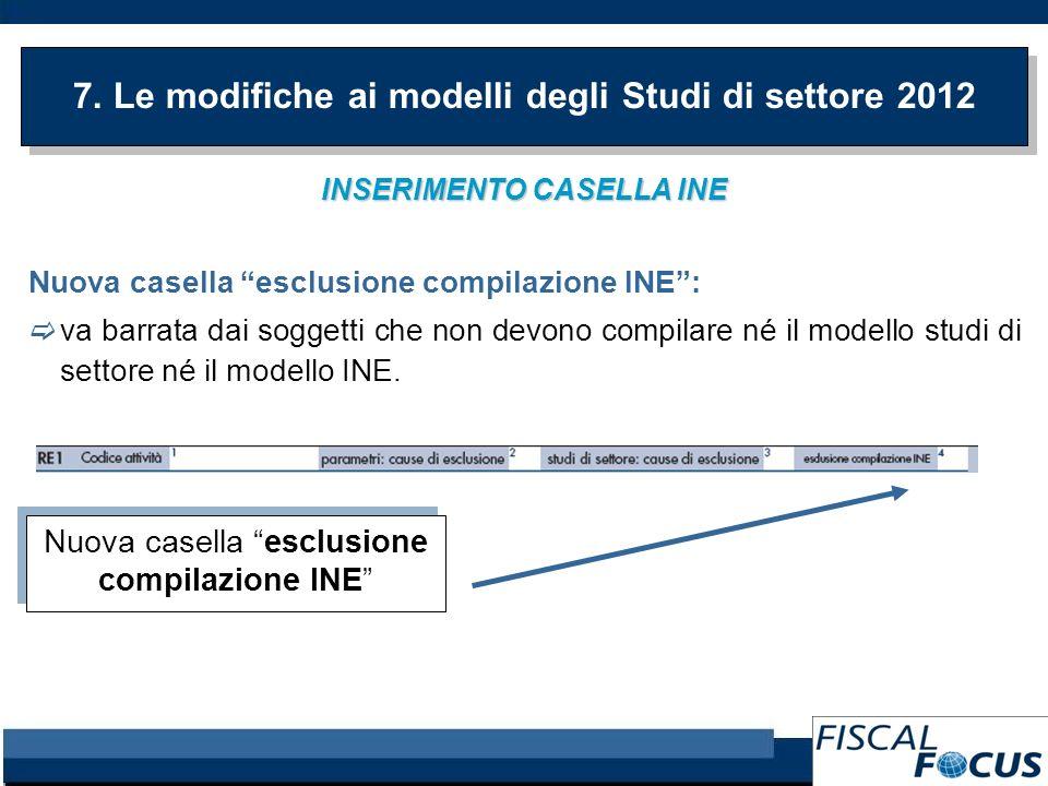 7. Le modifiche ai modelli degli Studi di settore 2012 INSERIMENTO CASELLA INE Nuova casella esclusione compilazione INE: va barrata dai soggetti che
