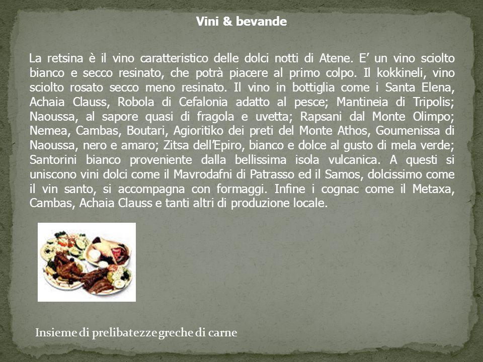 Vini & bevande La retsina è il vino caratteristico delle dolci notti di Atene. E un vino sciolto bianco e secco resinato, che potrà piacere al primo c