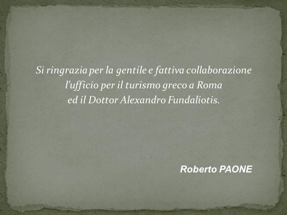 Si ringrazia per la gentile e fattiva collaborazione lufficio per il turismo greco a Roma ed il Dottor Alexandro Fundaliotis. Roberto PAONE