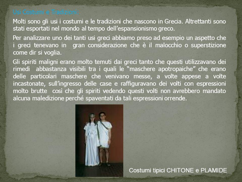 Usi Costumi e Tradizioni: Molti sono gli usi i costumi e le tradizioni che nascono in Grecia. Altrettanti sono stati esportati nel mondo al tempo dell