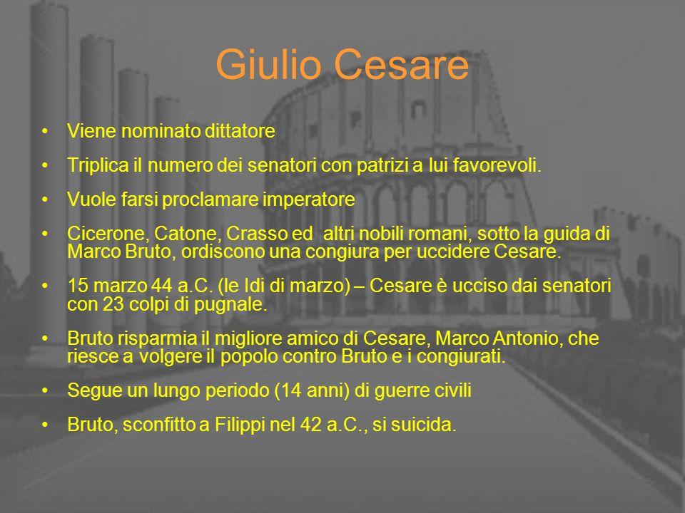 Giulio Cesare Viene nominato dittatore Triplica il numero dei senatori con patrizi a lui favorevoli. Vuole farsi proclamare imperatore Cicerone, Caton