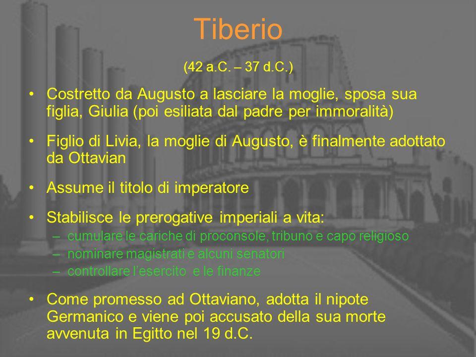 Tiberio (42 a.C. – 37 d.C.) Costretto da Augusto a lasciare la moglie, sposa sua figlia, Giulia (poi esiliata dal padre per immoralità) Figlio di Livi