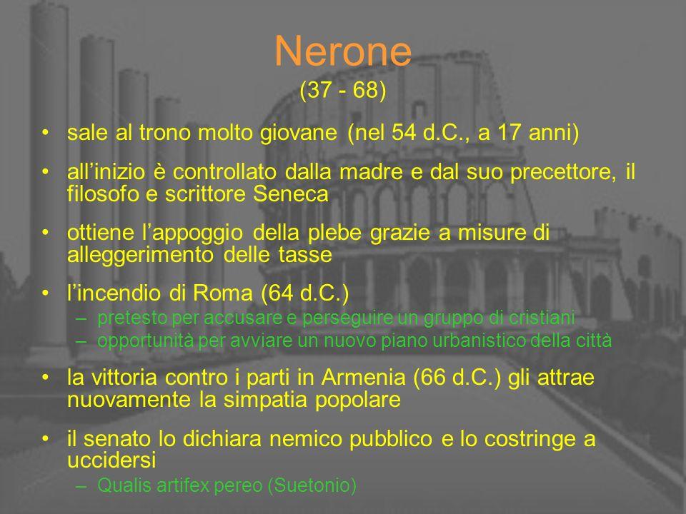 Nerone (37 - 68) sale al trono molto giovane (nel 54 d.C., a 17 anni) allinizio è controllato dalla madre e dal suo precettore, il filosofo e scrittor