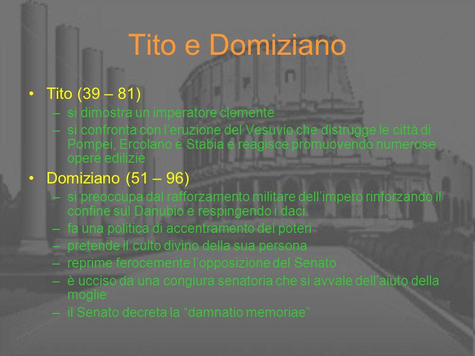 Tito e Domiziano Tito (39 – 81) –si dimostra un imperatore clemente –si confronta con leruzione del Vesuvio che distrugge le città di Pompei, Ercolano