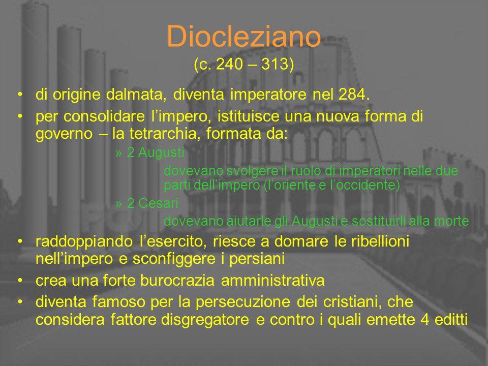 Diocleziano (c. 240 – 313) di origine dalmata, diventa imperatore nel 284. per consolidare limpero, istituisce una nuova forma di governo – la tetrarc