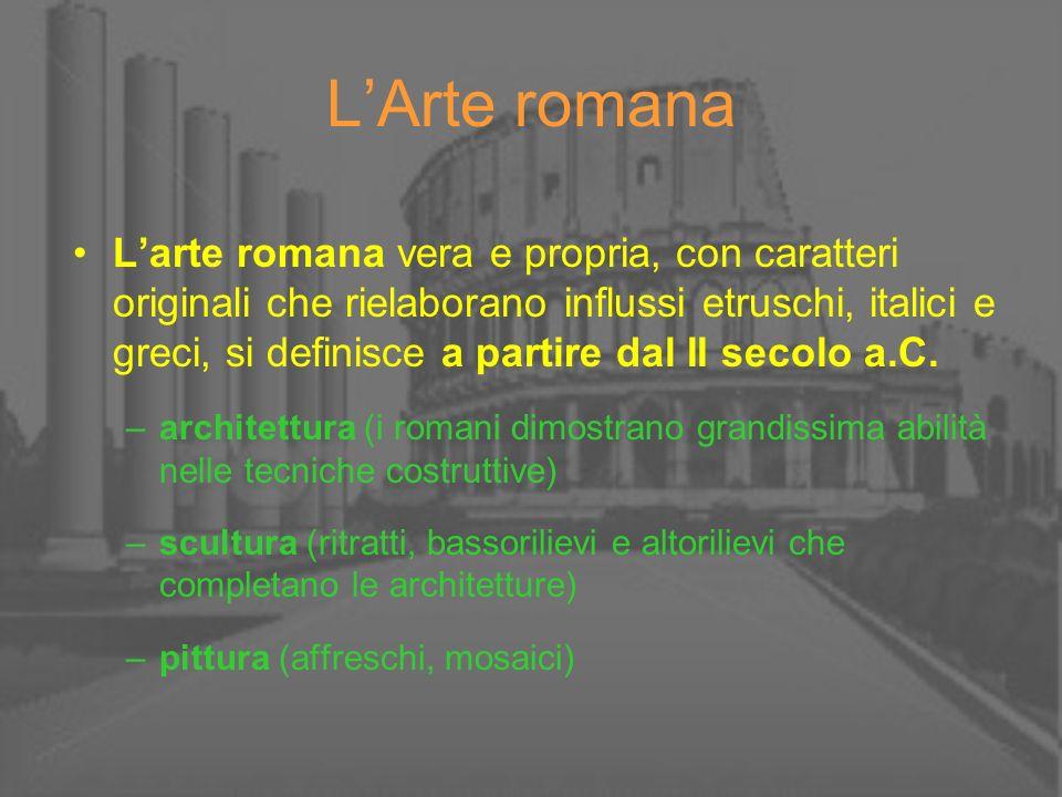 LArte romana Larte romana vera e propria, con caratteri originali che rielaborano influssi etruschi, italici e greci, si definisce a partire dal II se