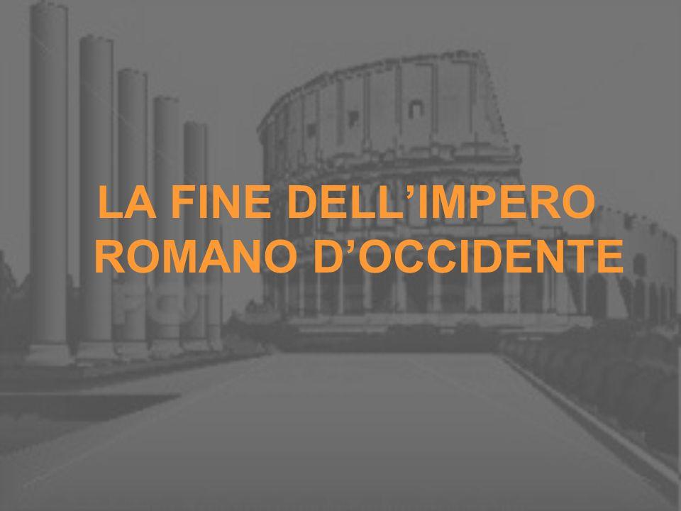 LA FINE DELLIMPERO ROMANO DOCCIDENTE