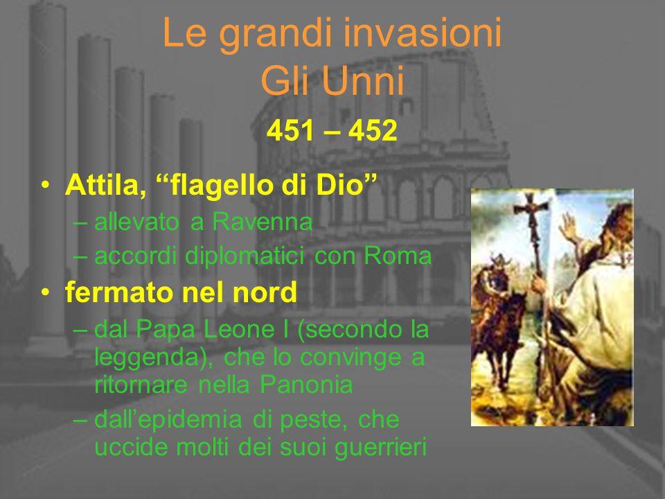 Le grandi invasioni Gli Unni 451 – 452 Attila, flagello di Dio –allevato a Ravenna –accordi diplomatici con Roma fermato nel nord –dal Papa Leone I (s