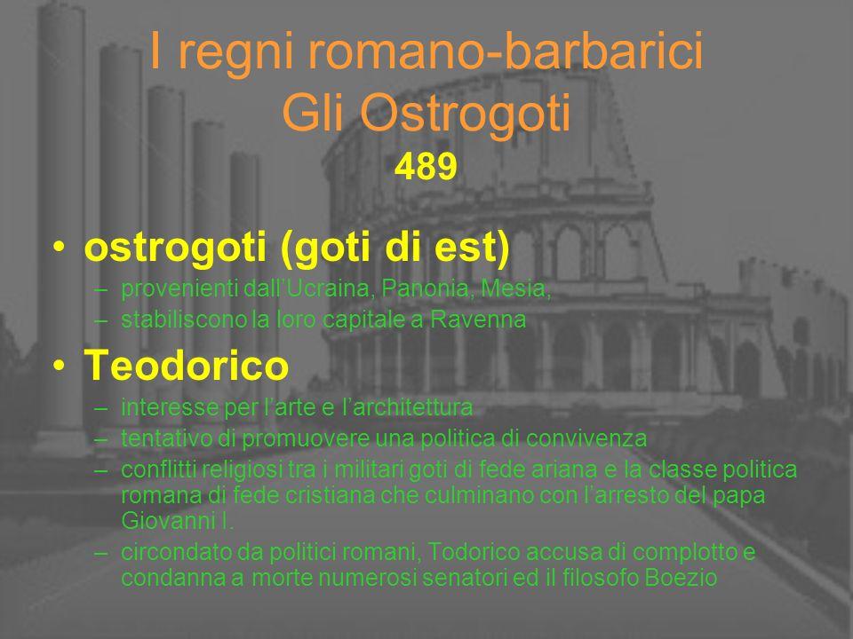 I regni romano-barbarici Gli Ostrogoti 489 ostrogoti (goti di est) –provenienti dallUcraina, Panonia, Mesia, –stabiliscono la loro capitale a Ravenna