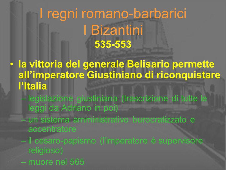 I regni romano-barbarici I Bizantini 535-553 la vittoria del generale Belisario permette allimperatore Giustiniano di riconquistare lItalia –legislazi