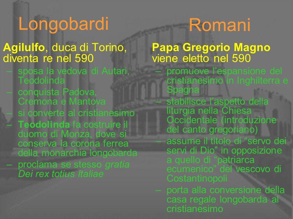 Romani Agilulfo, duca di Torino, diventa re nel 590 –sposa la vedova di Autari, Teodolinda –conquista Padova, Cremona e Mantova –si converte al cristi