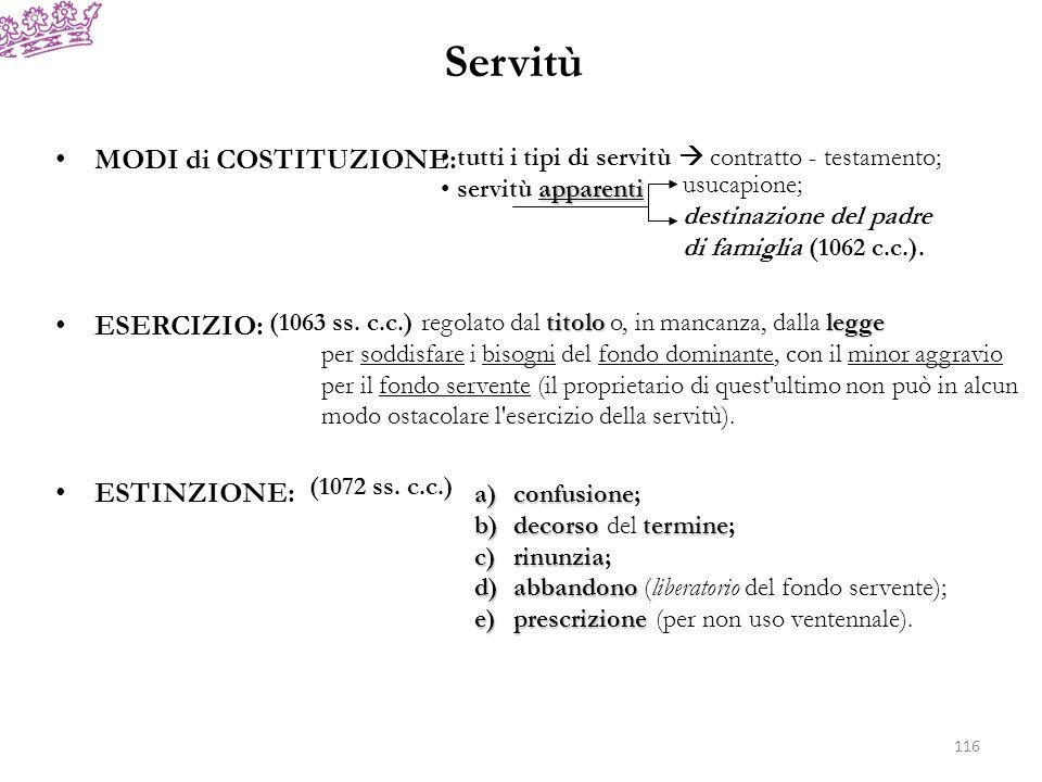 Servitù MODI di COSTITUZIONE: ESERCIZIO: ESTINZIONE: tutti i tipi di servitù contratto - testamento; apparenti servitù apparenti usucapione; destinazi