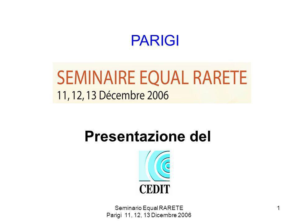 Seminario Equal RARETE Parigi 11, 12, 13 Dicembre 2006 1 Presentazione del PARIGI