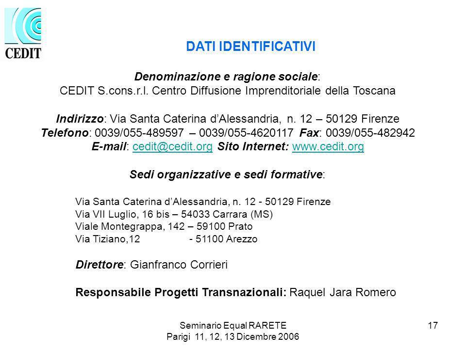 Seminario Equal RARETE Parigi 11, 12, 13 Dicembre 2006 17 DATI IDENTIFICATIVI Denominazione e ragione sociale: CEDIT S.cons.r.l.