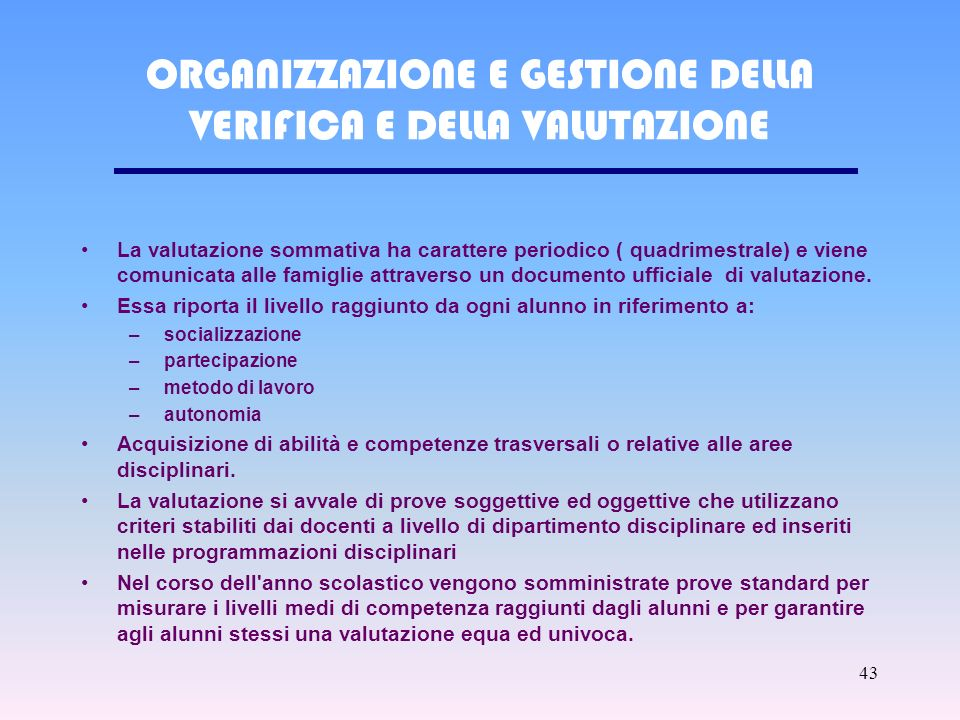 42 ORGANIZZAZIONE E GESTIONE DELLA VERIFICA E DELLA VALUTAZIONE DEGLI APPRENDIMENTI La verifica dei processi di insegnamento-apprendimento avviene in