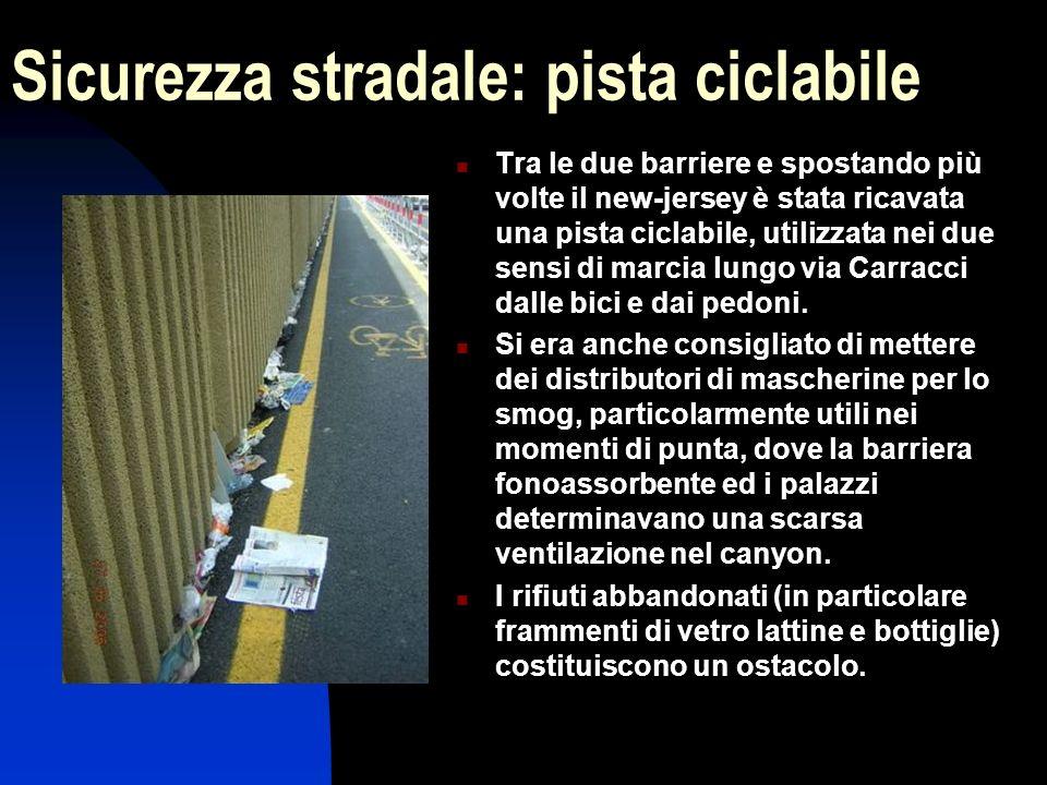 Sicurezza stradale: pista ciclabile Tra le due barriere e spostando più volte il new-jersey è stata ricavata una pista ciclabile, utilizzata nei due sensi di marcia lungo via Carracci dalle bici e dai pedoni.