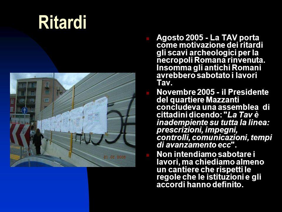 Ritardi Agosto 2005 - La TAV porta come motivazione dei ritardi gli scavi archeologici per la necropoli Romana rinvenuta.