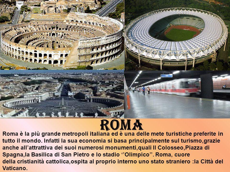 Roma Roma è la più grande metropoli italiana ed è una delle mete turistiche preferite in tutto il mondo. Infatti la sua economia si basa principalment