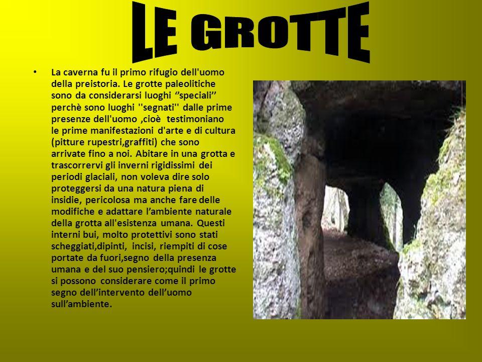 La caverna fu il primo rifugio dell'uomo della preistoria. Le grotte paleolitiche sono da considerarsi luoghi speciali perchè sono luoghi ''segnati''