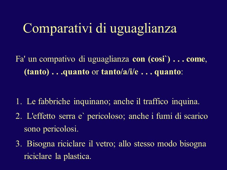 Comparativi di uguaglianza Fa un compativo di uguaglianza con (cosi`)...