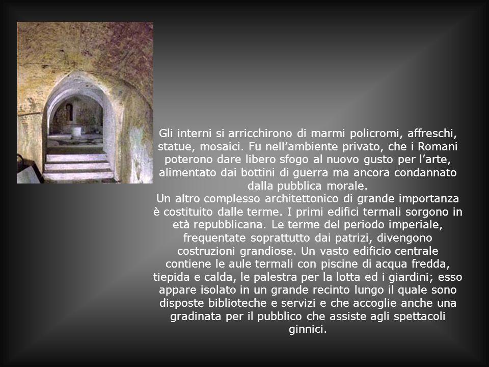 Gli interni si arricchirono di marmi policromi, affreschi, statue, mosaici. Fu nellambiente privato, che i Romani poterono dare libero sfogo al nuovo