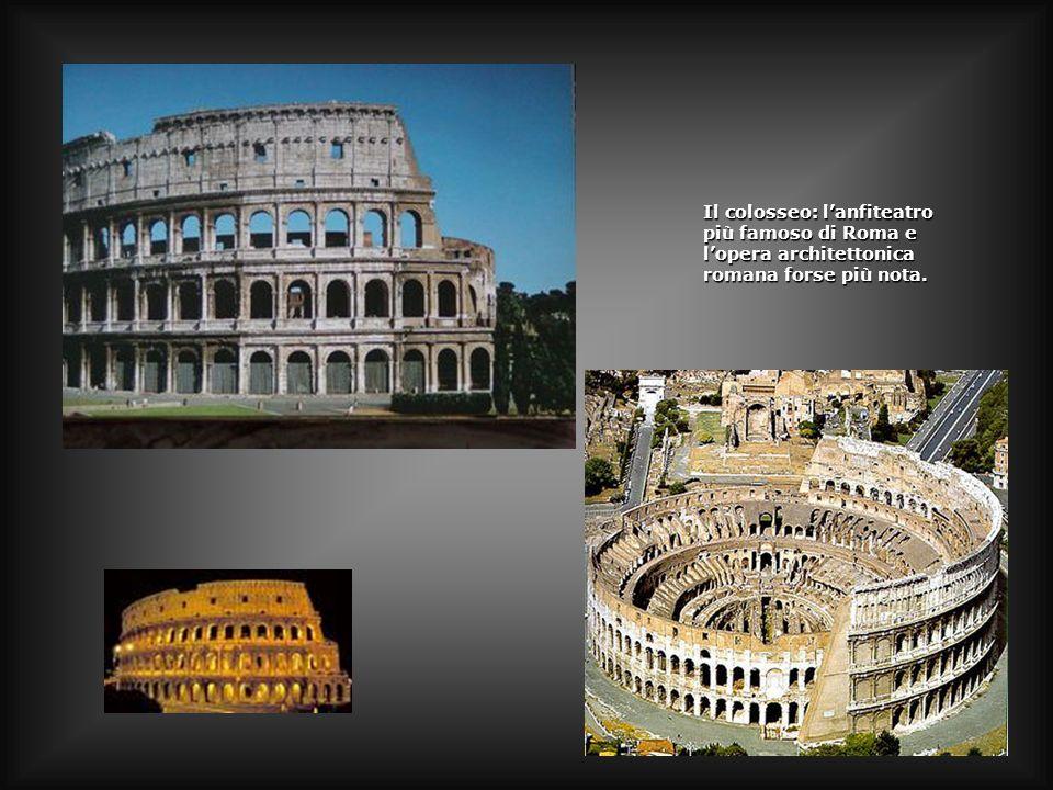 Il colosseo: lanfiteatro più famoso di Roma e lopera architettonica romana forse più nota.
