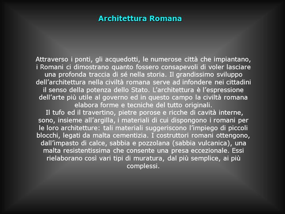 Architettura Romana Attraverso i ponti, gli acquedotti, le numerose città che impiantano, i Romani ci dimostrano quanto fossero consapevoli di voler l