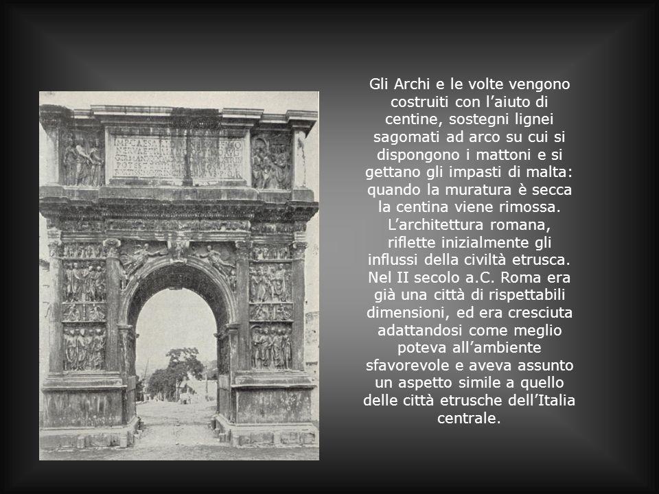 Gli Archi e le volte vengono costruiti con laiuto di centine, sostegni lignei sagomati ad arco su cui si dispongono i mattoni e si gettano gli impasti