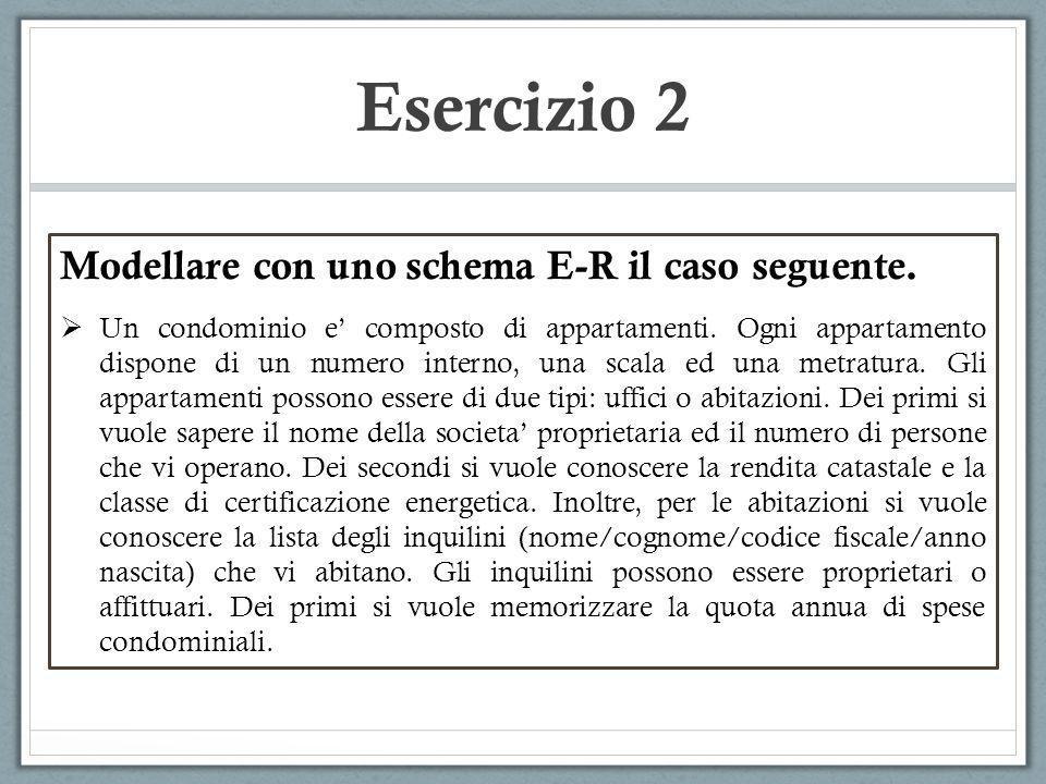 Esercizio 2 Modellare con uno schema E-R il caso seguente.