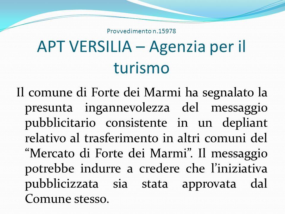 Provvedimento n.15978 APT VERSILIA – Agenzia per il turismo Il comune di Forte dei Marmi ha segnalato la presunta ingannevolezza del messaggio pubblic