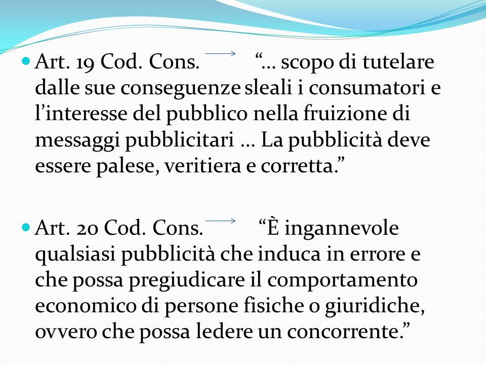 Art. 19 Cod. Cons. … scopo di tutelare dalle sue conseguenze sleali i consumatori e linteresse del pubblico nella fruizione di messaggi pubblicitari …