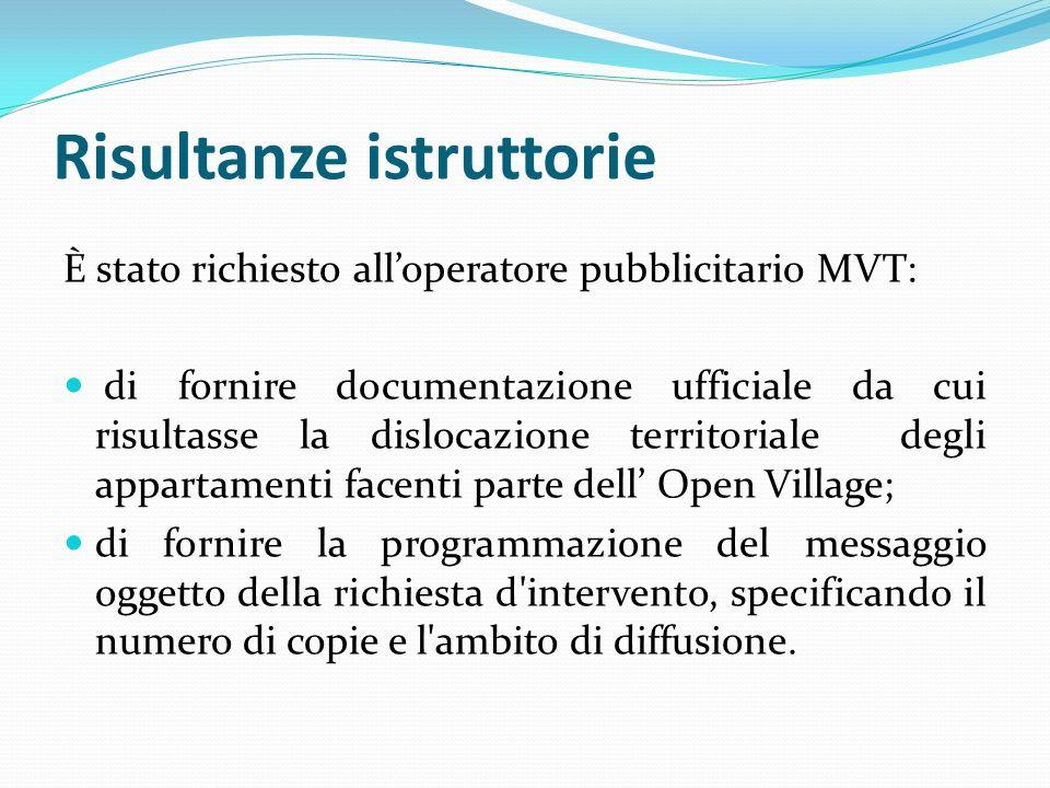 Risultanze istruttorie È stato richiesto alloperatore pubblicitario MVT: di fornire documentazione ufficiale da cui risultasse la dislocazione territo
