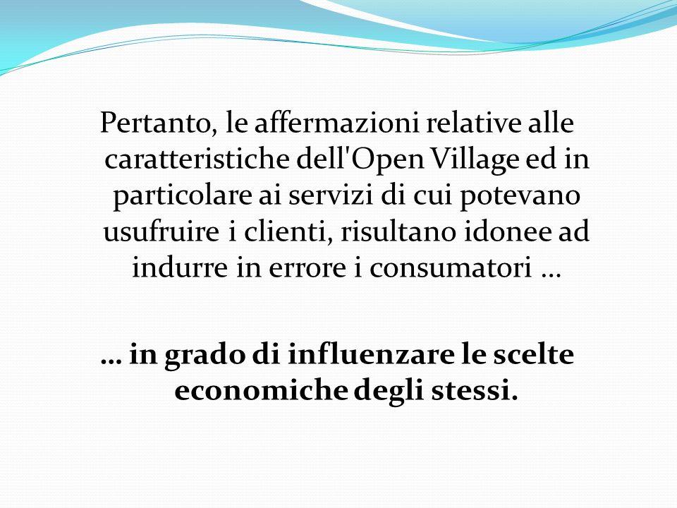 Pertanto, le affermazioni relative alle caratteristiche dell'Open Village ed in particolare ai servizi di cui potevano usufruire i clienti, risultano