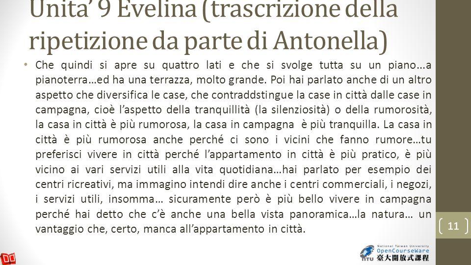 Unita 9 Evelina (trascrizione della ripetizione da parte di Antonella) Che quindi si apre su quattro lati e che si svolge tutta su un piano...a pianoterra…ed ha una terrazza, molto grande.