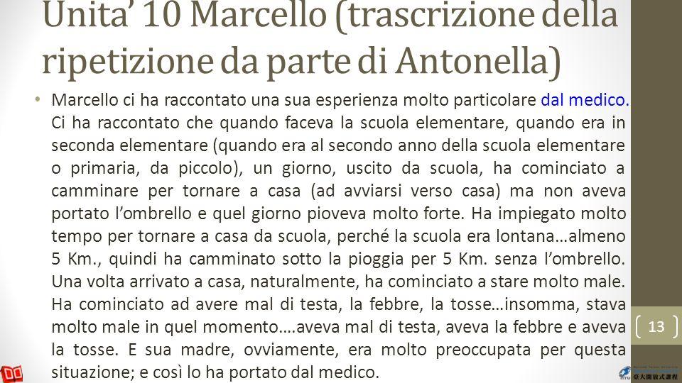 Unita 10 Marcello (trascrizione della ripetizione da parte di Antonella) Marcello ci ha raccontato una sua esperienza molto particolare dal medico.