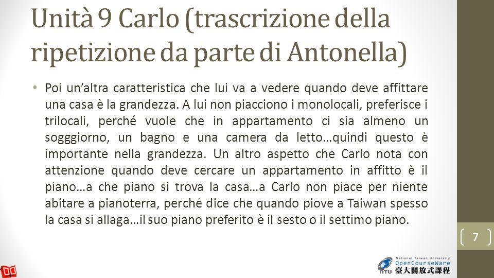 Unità 9 Carlo (trascrizione della ripetizione da parte di Antonella) Poi unaltra caratteristica che lui va a vedere quando deve affittare una casa è la grandezza.