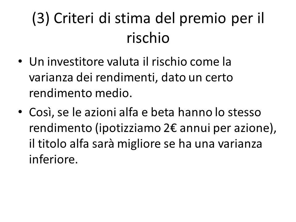 (3) Criteri di stima del premio per il rischio Un investitore valuta il rischio come la varianza dei rendimenti, dato un certo rendimento medio. Così,