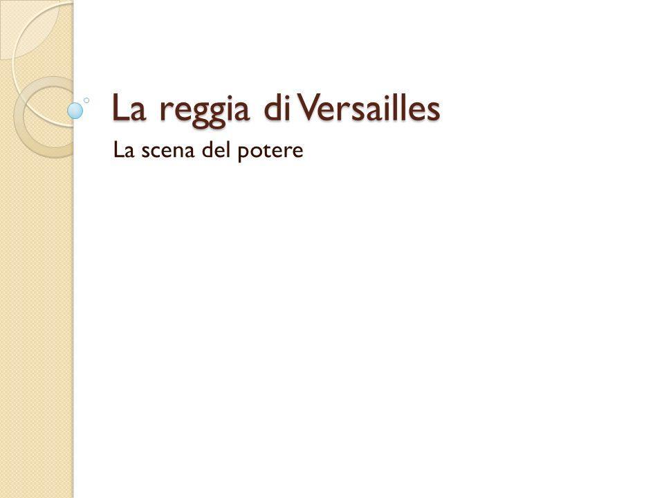 La reggia di Versailles La scena del potere