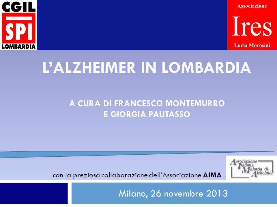 LALZHEIMER IN LOMBARDIA A CURA DI FRANCESCO MONTEMURRO E GIORGIA PAUTASSO Milano, 26 novembre 2013 1 con la preziosa collaborazione dellAssociazione A