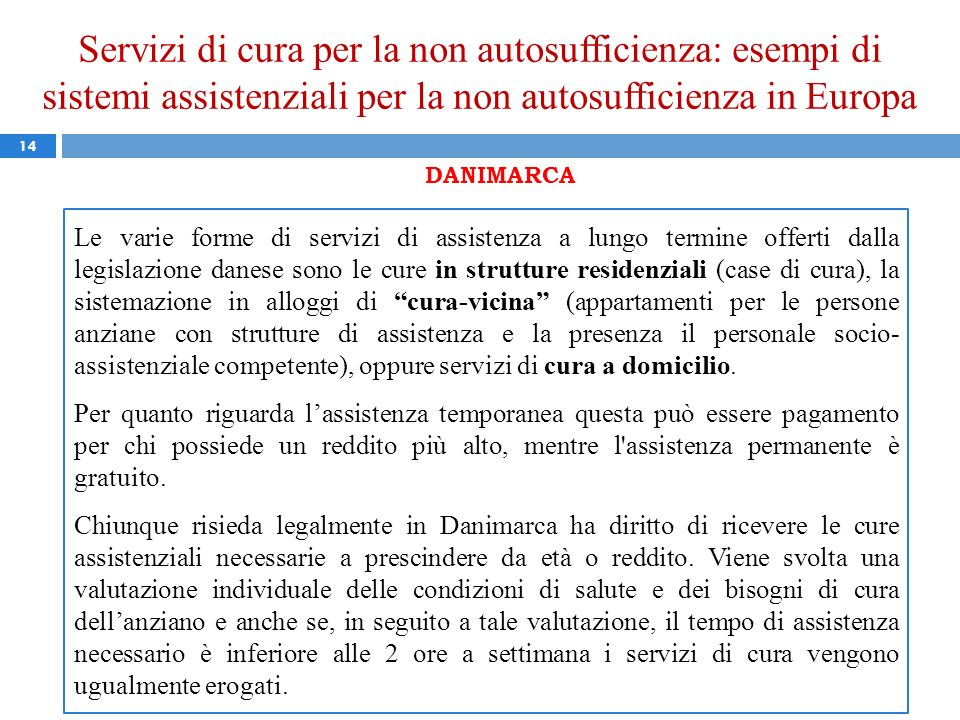 Servizi di cura per la non autosufficienza: esempi di sistemi assistenziali per la non autosufficienza in Europa 14 DANIMARCA Le varie forme di serviz
