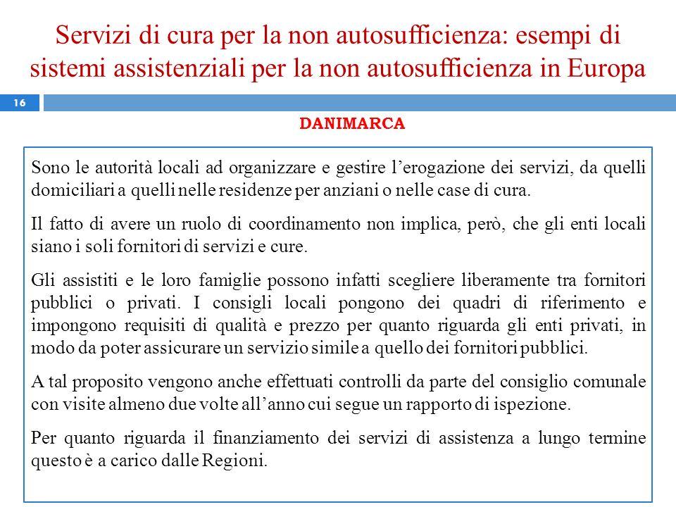 Servizi di cura per la non autosufficienza: esempi di sistemi assistenziali per la non autosufficienza in Europa 16 DANIMARCA Sono le autorità locali