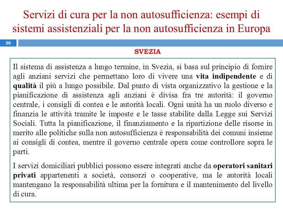 Servizi di cura per la non autosufficienza: esempi di sistemi assistenziali per la non autosufficienza in Europa 20 SVEZIA Il sistema di assistenza a