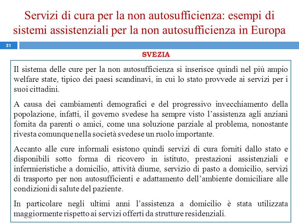 Servizi di cura per la non autosufficienza: esempi di sistemi assistenziali per la non autosufficienza in Europa 21 SVEZIA Il sistema delle cure per l