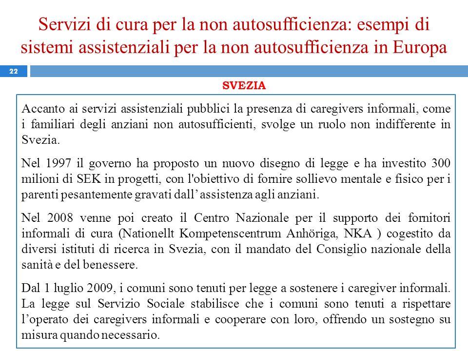 Servizi di cura per la non autosufficienza: esempi di sistemi assistenziali per la non autosufficienza in Europa 22 SVEZIA Accanto ai servizi assisten