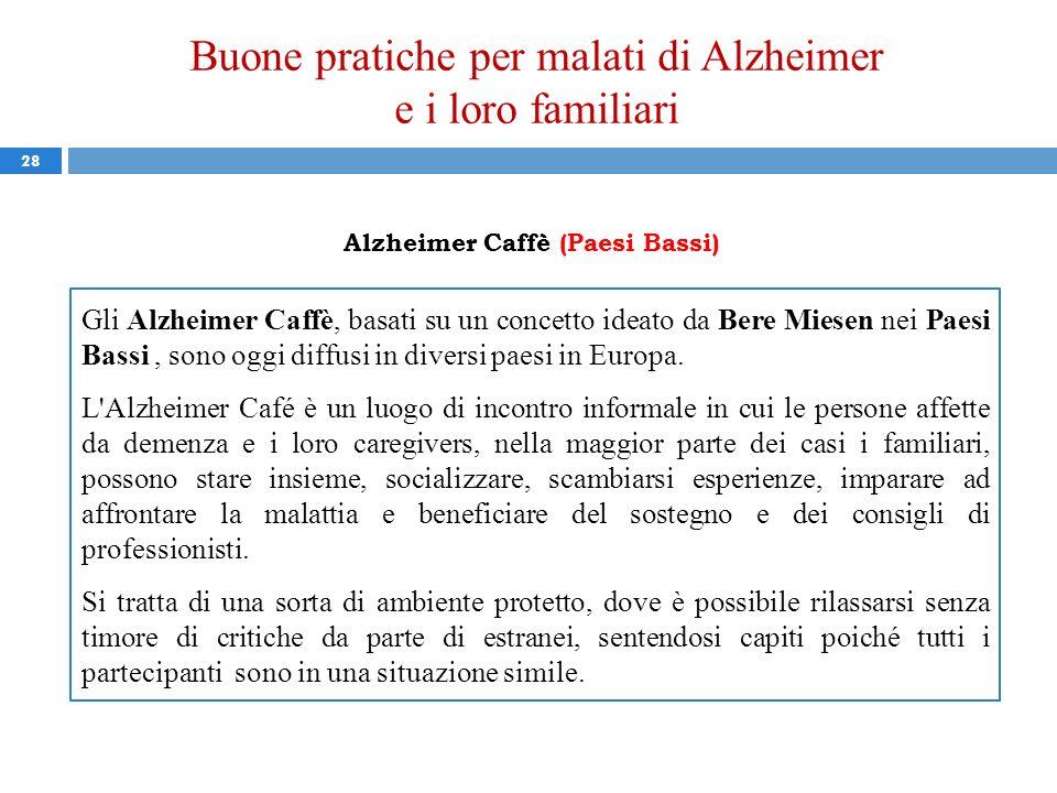 Buone pratiche per malati di Alzheimer e i loro familiari 28 Alzheimer Caffè (Paesi Bassi) Gli Alzheimer Caffè, basati su un concetto ideato da Bere M