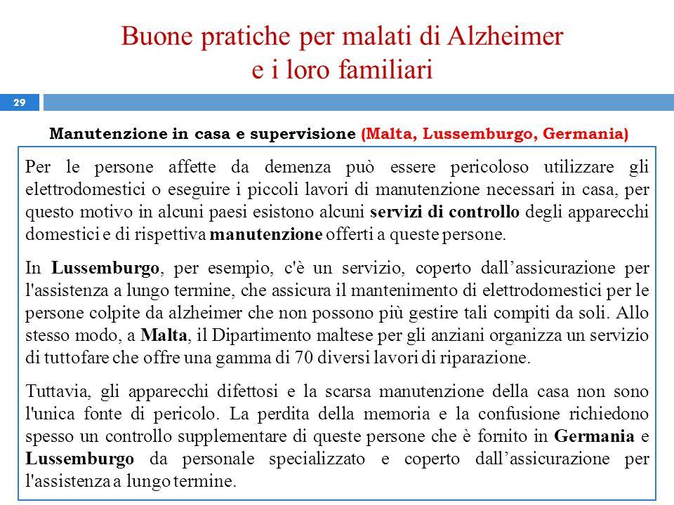 Buone pratiche per malati di Alzheimer e i loro familiari 29 Manutenzione in casa e supervisione (Malta, Lussemburgo, Germania) Per le persone affette